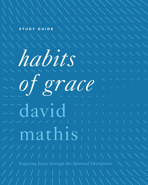 Habits of Grace (Study Guide)